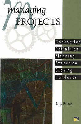 Managing Projects: Conception, Definition, Planning, Execution, Closing, Handover - Palham, S.K.