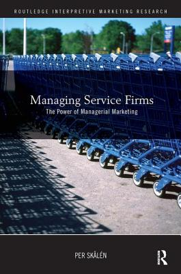 Managing Service Firms: The Power of Managerial Marketing - Skalen Per