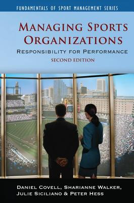 Managing Sports Organizations - Covell, Daniel, and Walker, Sharianne, and Siciliano, Julie