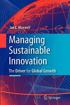 Managing Sustainable Innovation: The Driver for Global Growth - Maxwell, Ian E
