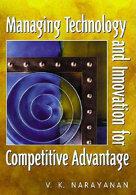 Managing Technology and Innovation for Competitive Advantage - Narayanan, V K, PH.D.