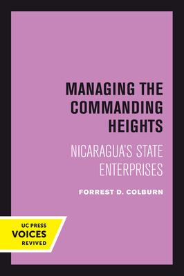 Managing the Commanding Heights: Nicaragua's State Enterprises - Colburn, Forrest D