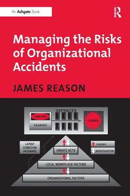 Managing the Risks of Organizational Accidents - Reason, James
