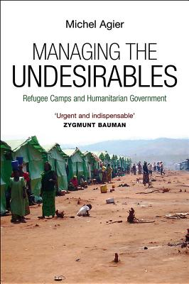 Managing the Undesirables - Agier, Michel