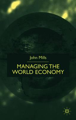 Managing the World Economy - Mills, John