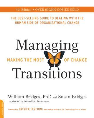 Managing Transitions: Making the Most of Change - Bridges, William, Ph.D., and Bridges, Susan