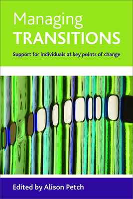 Managing Transitions: Support for Individuals at Key Points of Change - Petch, and Petch, Alison, Professor (Editor)