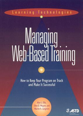 Managing Web Based Training - Ellis, Alan, and Ellisfalan, and Wagner, Ellen D