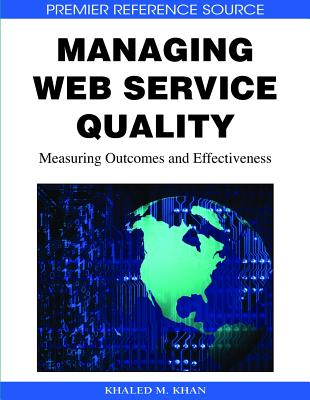 Managing Web Service Quality: Measuring Outcomes and Effectiveness - Khan, Khaled M