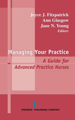 Managing Your Practice: A Guide for Advanced Practice Nurses - Glassgow, Ann