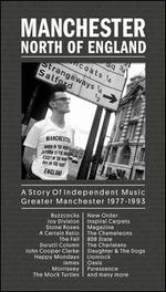 Manchester, North of England: A Story of Independent Music, Greater Manchester 1977-199