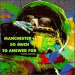 Manchester: So Much to Answer For