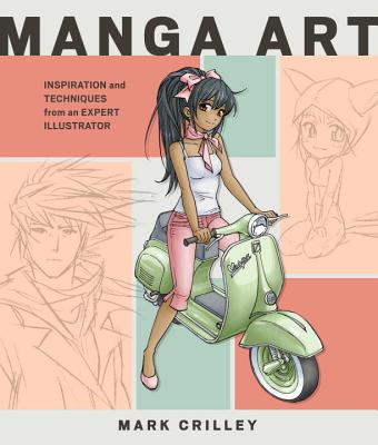 Manga Art: Inspiration and Techniques from an Expert Illustrator - Crilley, Mark