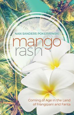 Mango Rash: Coming of Age in the Land of Frangipani and Fanta - Pokerwinski, Nan Sanders