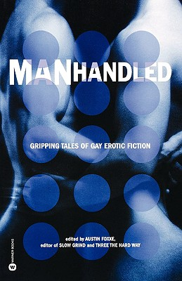Manhandled: Gripping Tales of Gay Erotic Fiction - Foxxe, Austin (Editor)