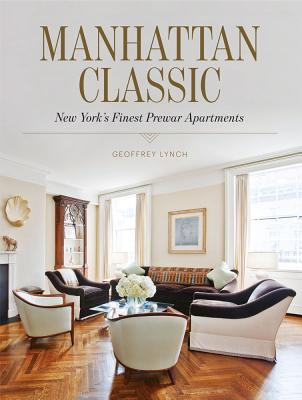 Manhattan Classic: New York's Finest Prewar Apartments - Lynch, Geoffrey