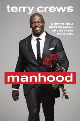 Manhood: How to Be a Better Man or Just Live with One - Crews, Terry