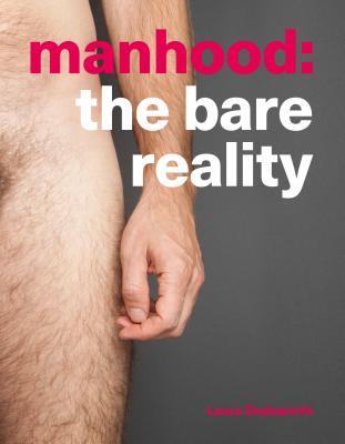 Manhood: The Bare Reality - Dodsworth, Laura