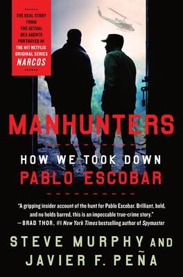 Manhunters: How We Took Down Pablo Escobar - Murphy, Steve, and Peña, Javier F