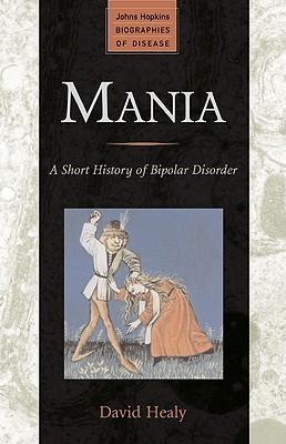 Mania: A Short History of Bipolar Disorder - Healy, David, Mrc