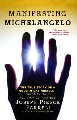 Manifesting Michelangelo: The True Story of a Modern-Day Miracle--That May Make All Change Possible - Occhiogrosso, Peter, and Farrell, Joseph Pierce