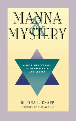 Manna and Mystery: A Jungian Approach to Hebrew Myth and Legend - Knapp, Bettina L