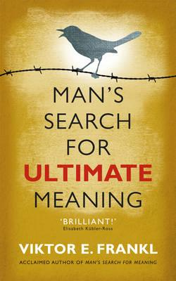 Man's Search for Ultimate Meaning - Frankl, Viktor E