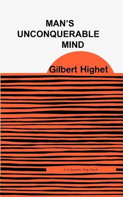 Man's Unconquerable Mind - Highet, Gilbert, Professor