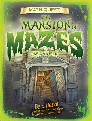 Mansion of Mazes: Be a Hero! Create Your Own Adventure to Capture a Cunning Thief - Glover, David