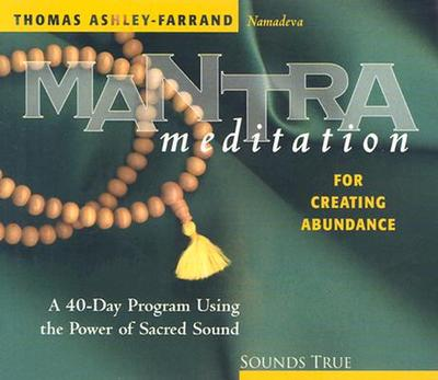 Mantra Meditation for Creating Abundance: A 40-Day Program Using the Power of Sacred Sound - Ashley-Farrand, Thomas