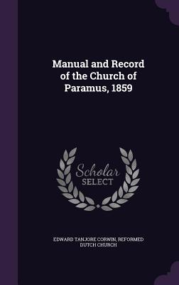Manual and Record of the Church of Paramus, 1859 - Corwin, Edward Tanjore, and Church, Reformed Dutch