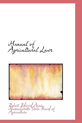 Manual of Agricultural Laws - Edward Annin, Massachusetts State Boar