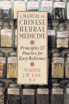 Manual of Chinese Herbal Medicine: Principles and Practice for Easy Reference - Fan, Warner J W