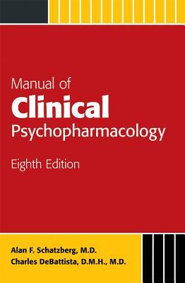 Manual of Clinical Psychopharmacology - Schatzberg, Alan F, Dr., M.D., and DeBattista, Charles, Dr.