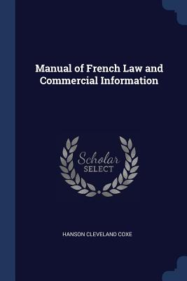 Manual of French Law and Commercial Information - Coxe, Hanson Cleveland