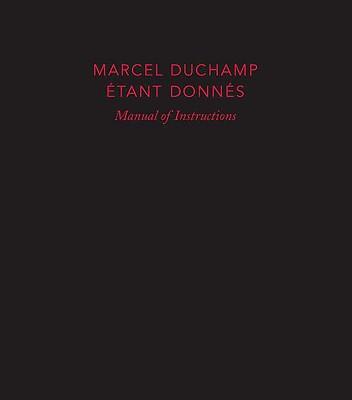Manual of Instructions: Etant Donnes: 1 La Chute D'eau, 2 Le Gaz D'eclairage - Duchamp, Marcel, and D'Harnoncourt, Anne (Preface by), and Taylor, Michael R. (Contributions by)
