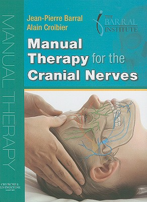 Manual Therapy for the Cranial Nerves - Barral, Jean-Pierre, Do, and Croibier, Alain