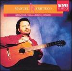 Manuel Barrueco Plays Brouwer, Villa-Lobos, Orbon