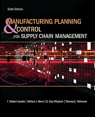 Manufacturing Planning and Control for Supply Chain Management - Jacobs, F Robert, and Berry, William Lee, and Whybark, David Clay