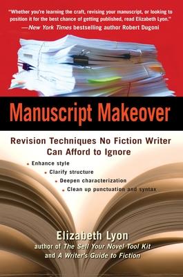 Manuscript Makeover: Revision Techniques No Fiction Writer Can Afford to Ignore - Lyon, Elizabeth