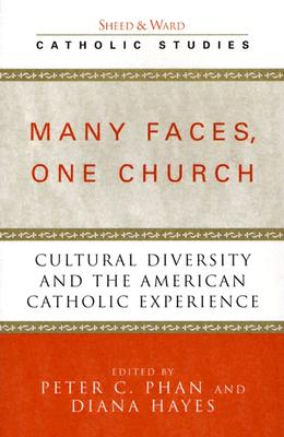 Many Faces, One Church: Cultural Diversity and the American Catholic Experience - Phan, Peter C, Ph.D., STD, DD (Editor), and Hayes, Diana (Editor), and Boodoo, Gerald (Contributions by)