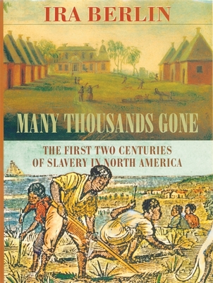 Many Thousands Gone: The First Two Centuries of Slavery in North America - Berlin, Ira