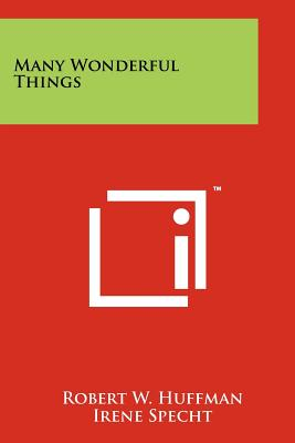 Many Wonderful Things - Huffman, Robert W, and Specht, Irene