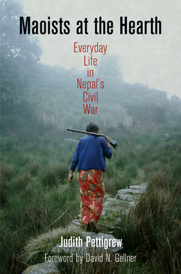 Maoists at the Hearth: Everyday Life in Nepal's Civil War - Pettigrew, Judith, and Gellner, David N (Foreword by)