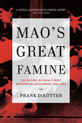 Mao's Great Famine: The History of China's Most Devastating Catastrophe, 1958-1962 - Dikotter, Frank, Professor