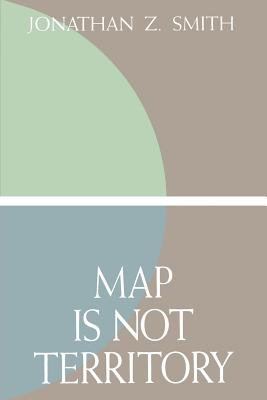 Map Is Not Territory: Studies in the History of Religions - Smith, Jonathan Z