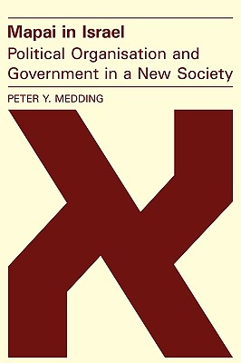 Mapai in Israel: Political Organisation and Government in a New Society - Medding, Peter Y.