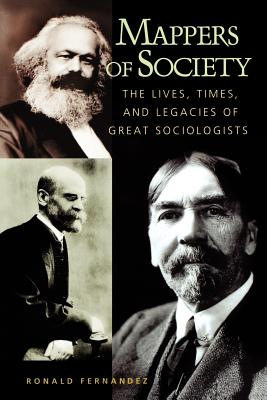 Mappers of Society: The Lives, Times, and Legacies of Great Sociologists - Fernandez, Ronald