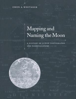 Mapping and Naming the Moon - Whitaker, Ewen A (Preface by)