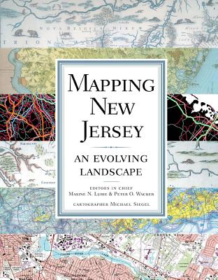 Mapping New Jersey: An Evolving Landscape - Lurie, Maxine N (Editor), and Wacker, Peter O (Editor), and Siegel, Michael, Professor, M.D